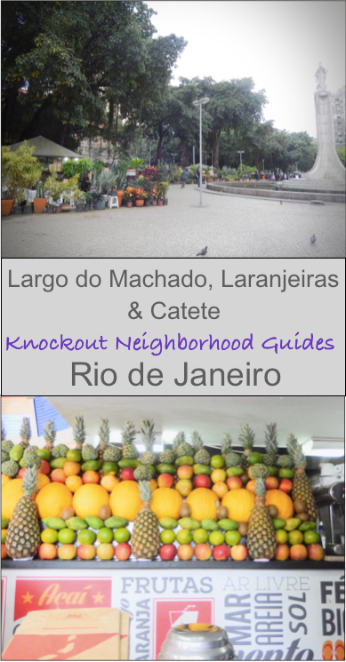 Largo do Machado, Laranjeiras and Catete Knockout neighborhood guides by footloose Lemon Juice