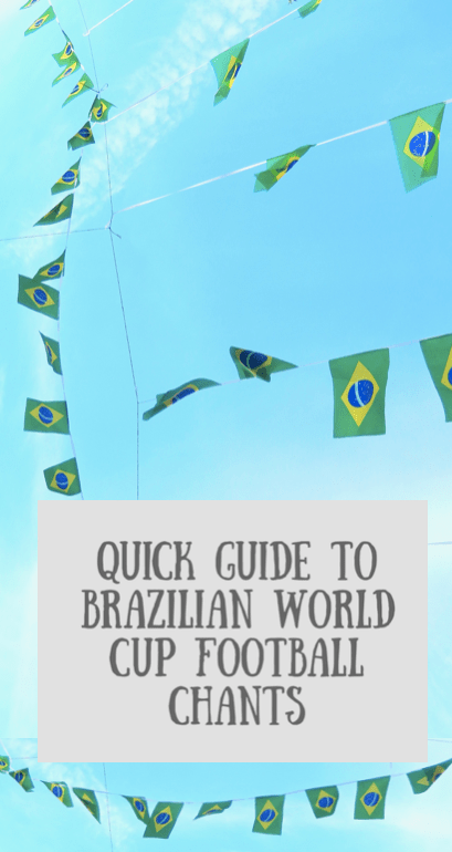 Quick Guide to Brazilian World Cup Football Chants by Footloose Lemon Juice