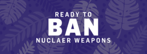 Are you ready to ban nuclear weapons? Image courtesy of ICAN