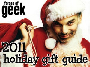 2011 FORCES OF GEEK HOLIDAY GIFT GUIDE