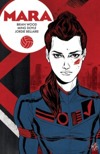 Comic News: <br>IMAGE COMICS Launches MARA From Brian Wood, Ming Doyle and Jordie Bellaire!