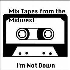 Mix Tapes From The Midwest: <br>I'm Not Down