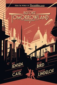 READ: An Excerpt of Disney's BEFORE TOMORROWLAND Prequel Novel, Plus Win a Copy of The New Book!