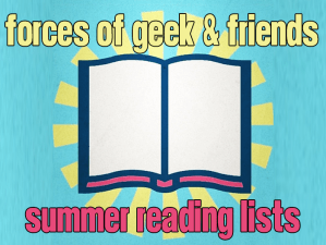 Forces of Geek & Friends: Summer Reading Lists