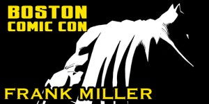 Legendary Comic Creator Frank Miller to Appear at Boston Comic Con