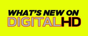 What's New on Digital HD