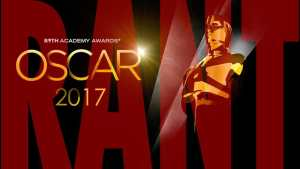 The 89th Academy Awards RANT!