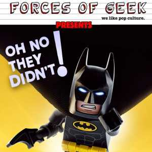 OH NO THEY DIDN'T! Podcast Episode 10: 'The LEGO Batman Movie'
