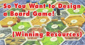 So You Want to Design a Board Game (Winning Resources)