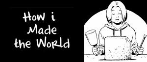 'HOW i MADE THE WORLD' – The Cosmic Treadmill Interview with by Liz Plourde & Randy Michaels
