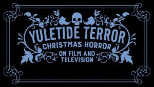 Last Days to Support Spectacular Optical's 'Yuletide Terror: Christmas Horror on Film and Television'  Indiegogo Campaign