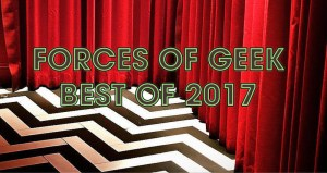 Forces of Geek: Best of 2017