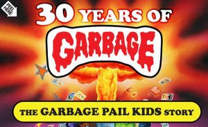 '30 Years of Garbage : The Garbage Pail Kids Story' (review)