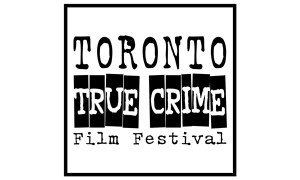 The Toronto True Crime Film Festival Announces Program for Inaugural Edition on June 8-9