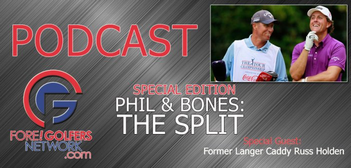 Fore Golfers Podcast SPECIAL – Phil and Bones Split…Why?