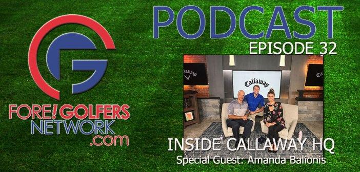 Fore Golfers Network 32 – Inside Callaway HQ w/ Amanda Balionis