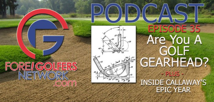 Fore Golfers Network 35 – The Rise of Golf Gearheads
