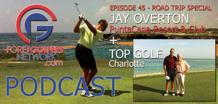 Fore Golfers Network 45 – Jay Overton Talks Corales & Road Trip To Top Golf Charlotte
