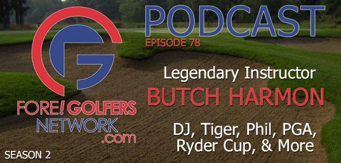 FGN Ep 78 – Butch Harmon on PGA, Ryder Cup, DJ, Tiger, Phil & More