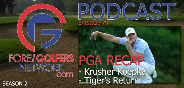 FGN Ep 79 – PGA Recap – Koepka Krushes As Tiger Returns