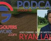 FGN Ep 96 – Ryan Lavner, Golf Channel Sr Writer