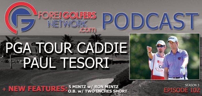 FGN Ep 102 – Paul Tesori, PGA Tour Caddie – On New Rules