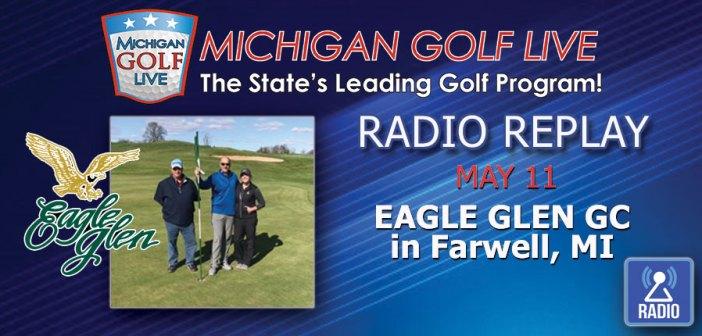 MGL RADIO – May 11 – Eagle Glen GC in Farwell