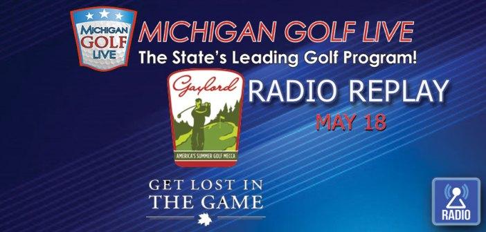 MGL RADIO – May 18 – Gaylord Golf Mecca