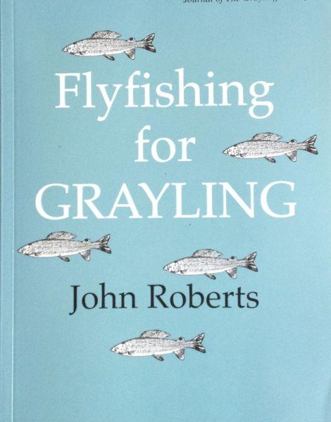 Fliegenfischen Praxis Literatur John Roberts Flyfishing Grayling Fishing