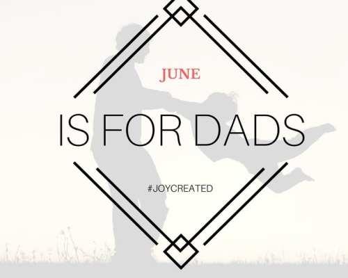 #joycreated in June | Celebrating Dads