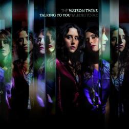 WATSON TWINS talking-to-you-talking-to-me
