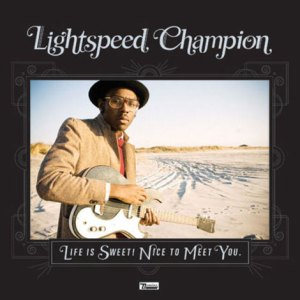 Life is sweet nice to meet you lightspeed champion