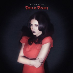 Chelsea Wolfe Pain Is Beauty