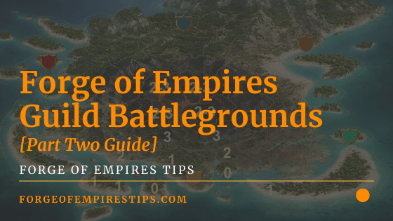 Forge of Empires Guild Battlegrounds Guide [Part Two]