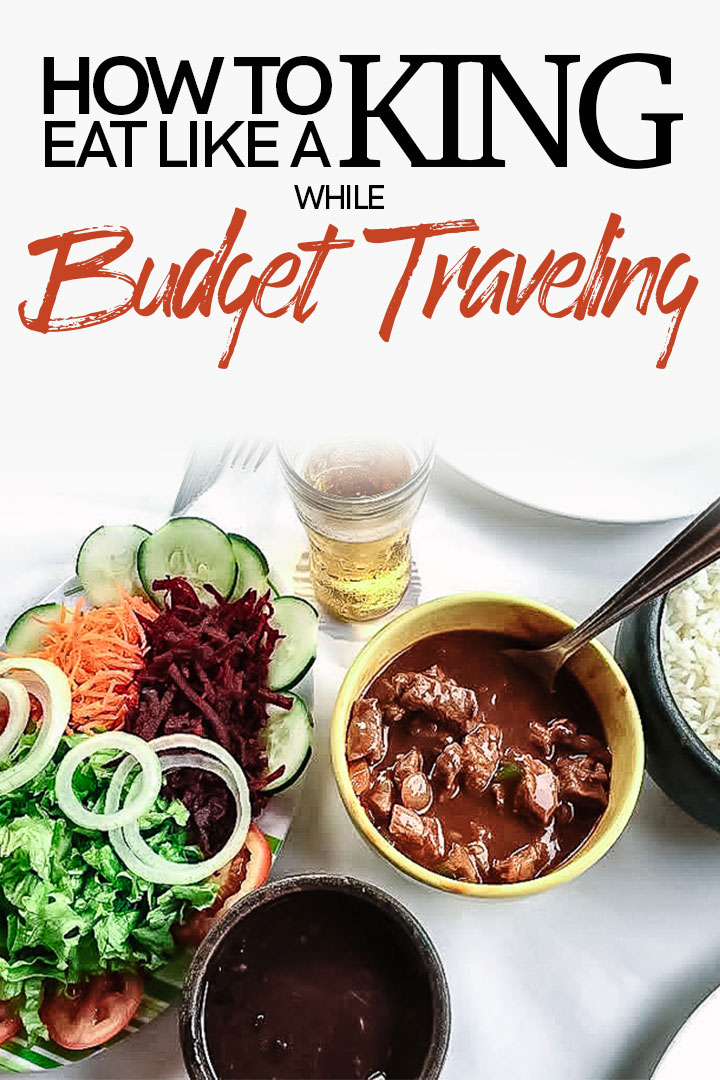 Five ways to eat like royalty when budget traveling. Because