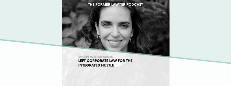 023 Ami Watkin: Left Corporate Law For The Integrated Hustle