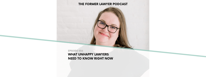 036 What Unhappy Lawyers Need To Know Right Now