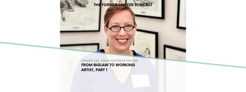 038 Sarah Rutledge Fischer: From Biglaw to Working Artist, part 1