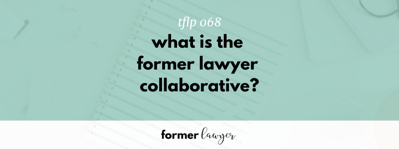 What Is The Former Lawyer Collaborative? (TFLP 068)