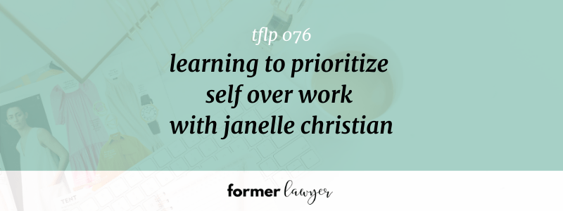 Learning To Prioritize Self Over Work With Janelle Christian (TFLP 076)