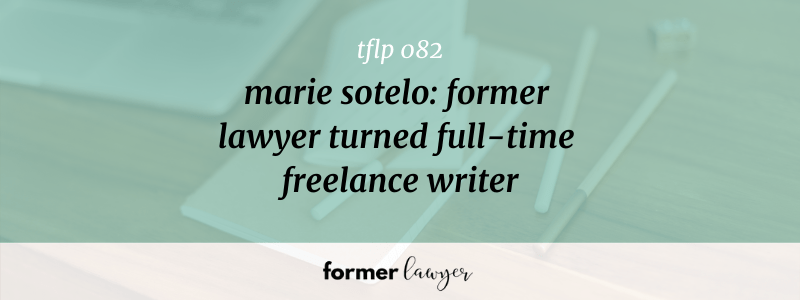 Marie Sotelo: Former Lawyer Turned Full-Time Freelance Writer