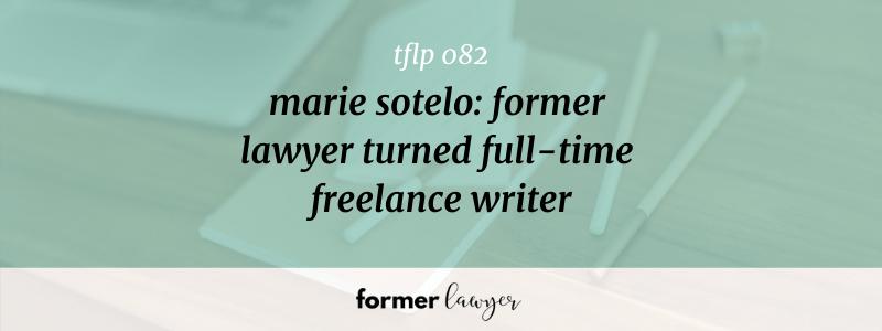 Marie Sotelo: Former Lawyer Turned Full-Time Freelance Writer (TFLP 082)