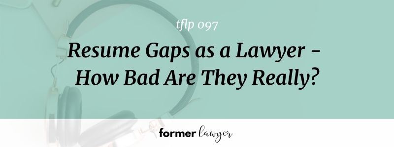 resume gaps as a lawyer