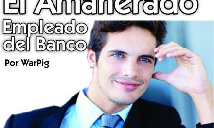 EL AMANERADO EMPLEADO DEL BANCO QUE SE CREE MUY LISTO