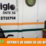 REPORTE DE ROBO EN LAS OFICINAS DEL SNTE