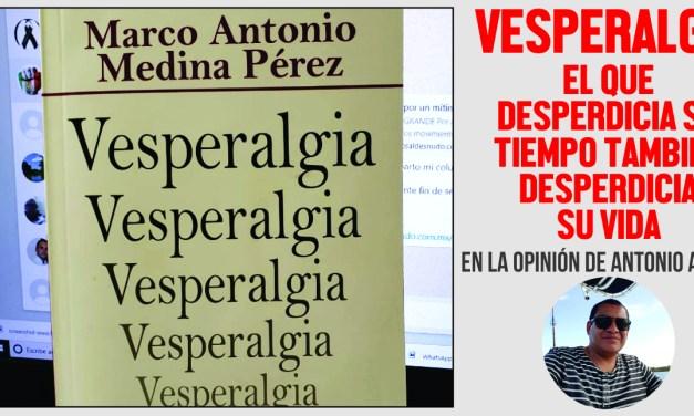 Vesperalgia: El que desperdicia su tiempo también desperdicia su vida