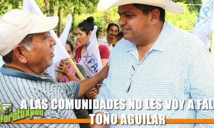 A LAS COMUNIDADES NO LES VOY A FALLAR: TOÑO AGUILAR
