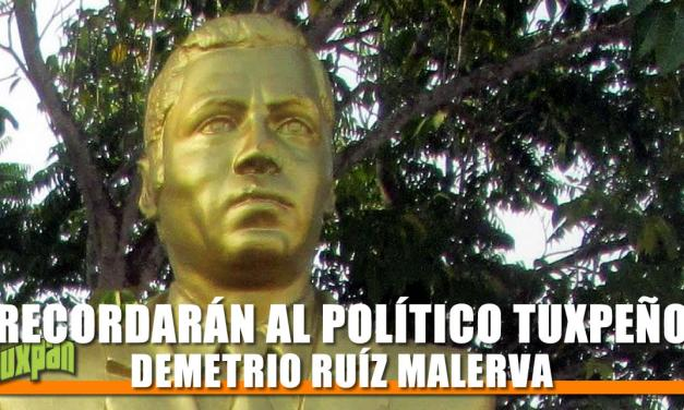 RECORDARÁN AL POLÍTICO TUXPEÑO DEMETRIO RUÍZ MALERVA