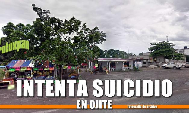 INTENTA SUICIDIO EN OJITE