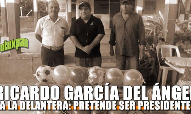 Ricardo García del Ángel a la Delantera: Pretende ser Presidente Municipal
